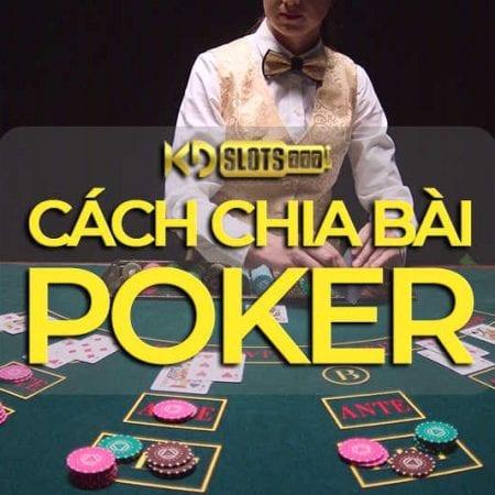 Cách chia bài poker chuyên nghiệp đẳng cấp Las Vegas
