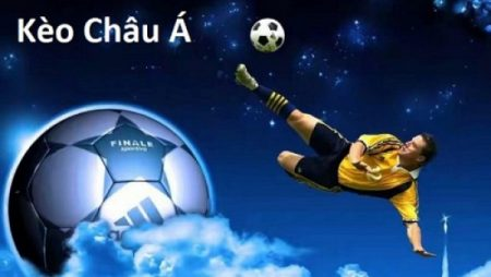 Hướng dẫn cách chơi kèo bóng đá châu Á trong cá độ bóng đá