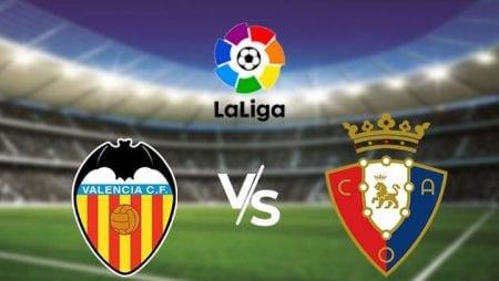 Soi kèo trận đấu Valencia vs Osasuna 22/6/2020 – Giải đấu La Liga