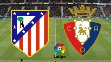 Nhận định bóng đá Osasuna vs Atletico Madrid, 03h00 ngày 18/6 – Giải La Liga
