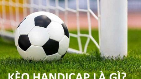 Hướng dẫn cách chơi kèo Handicap đơn giản và hiệu quả